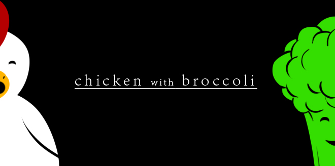Chicken... With... Broccoli
