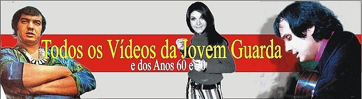 TODOS OS VÍDEOS DA JOVEM GUARDA NO YOU TUBE - MÚSICAS AMERICANAS E BRASILERAS ANOS 60 E 70