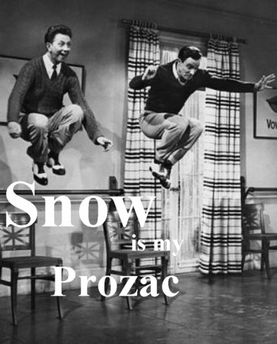 Snow Is My Prozac