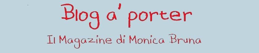 Blog à porter - Il Magazine di Monica Bruna