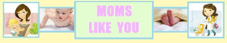 Moms like you