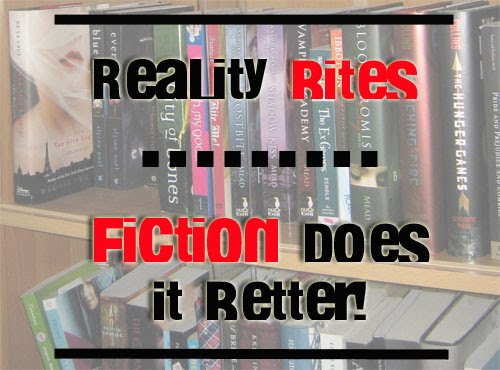 Reality Bites. . . Fiction Does It Better!