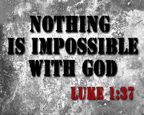 with god nothing is impossible essay Messages of hope and inspiration and that she would bear the child then, he tells her nothing is impossible with god not through god, or by god.
