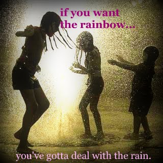If you want the rainbow...
