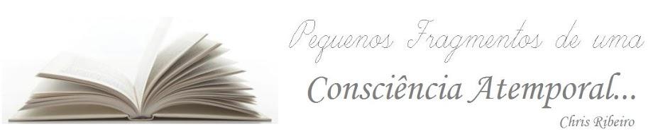 Pequenos Fragmentos de uma Consciência Atemporal...