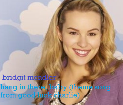 Bridgit Mendler Hang In There Baby Good Luck Charlie Theme Song