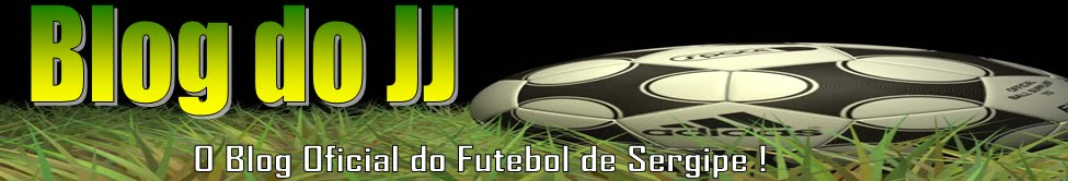 Blog do JJ .:. O Blog Oficial do Futebol de Sergipe !