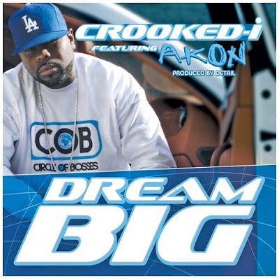 Crooked I - Dream Big (Ft. Akon)