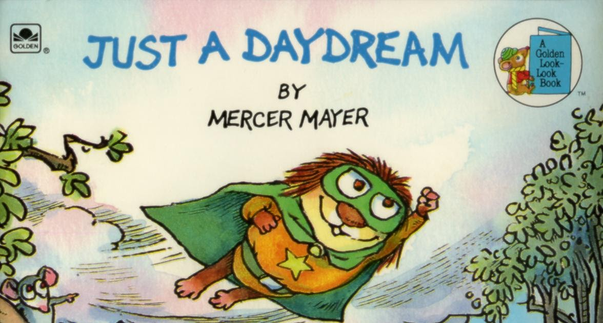 just a daydream by mercer mayer Little critter paper doll april's planning to use some of the book breaks for her summer reading program and specifically requested something for little critter (books by mercer mayer.