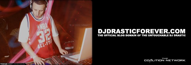 www.DJDrasticForever.com | The Official Blog Domain of The Untouchable DJ Drastic