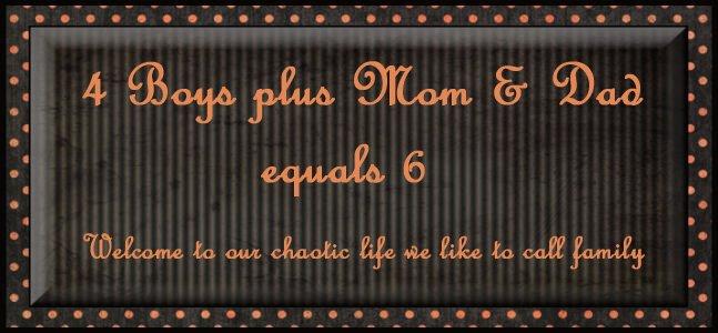 4 BOYS PLUS MOM & DAD MAKES 6