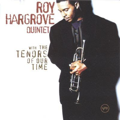 ROY HARGROVE QUINTET - WITH THE TENORS OF OUR TIME  1994