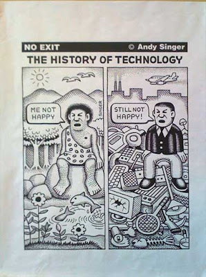 Two panel cartoon titled History of Technology. At left, a caveman surrounded by nature, saying Me not happy! At right, a business man, surrounded by technology, saying Still not happy!
