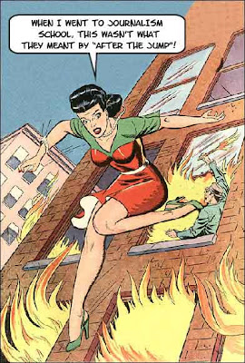 Classic comic illustration of a woman jumping out of a burning building, saying When I went to journalism school, this wasn't what they meant by 'after the jump'!