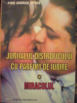"""Vă propun: """"JURNALUL DISTROFICULUI CU PARFUM DE IUBIRE"""" Vol. 1 """"MIRACOLUL"""" publicat în 2008."""