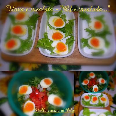 """Nella cucina di Ely: """"of e insalada"""" meglio tradotto come uova e insalata"""