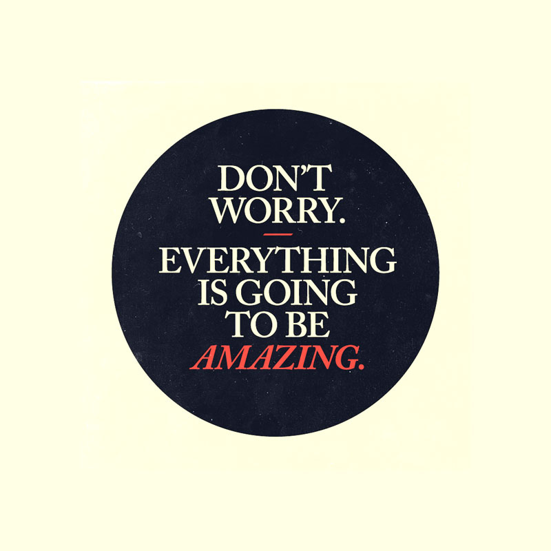 every thing is going to be amazing