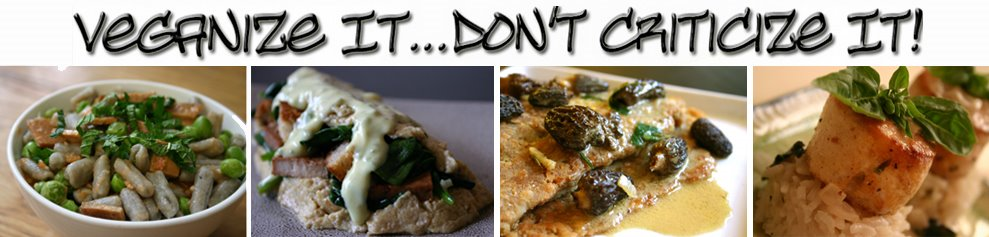 Veganize It...Don't Criticize It!   [Vegan Recipes]