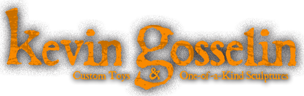 Kevin Gosselin - Custom Toys &amp; One-of-a-Kind Sculptures