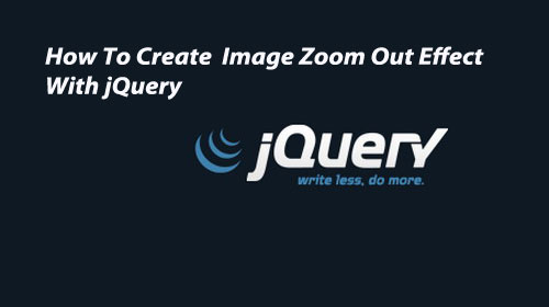 jquery effect How To Create Image Zoom Out Effect with jQuery