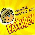 You Gotta Have FAITHBOY !!