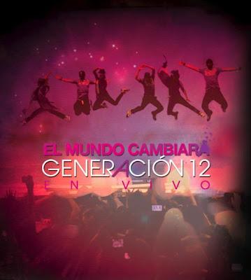 Generácion 12 - El Mundo Cambiará - En Vivo 2009