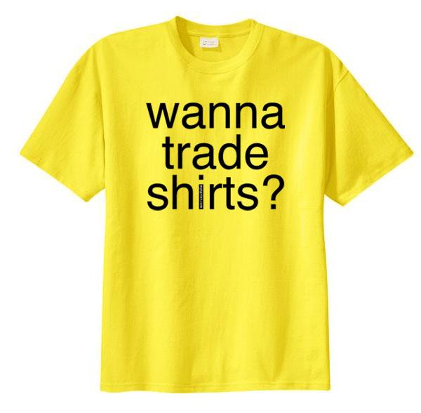 My t print wanna trade shirts for Trade t shirt printing
