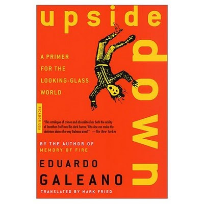 upside down by eduardo galeano essay — eduardo galeano upside down: and the founding editor of roar magazine a dozen or more thought-provoking essays from some of the leading thinkers and most.