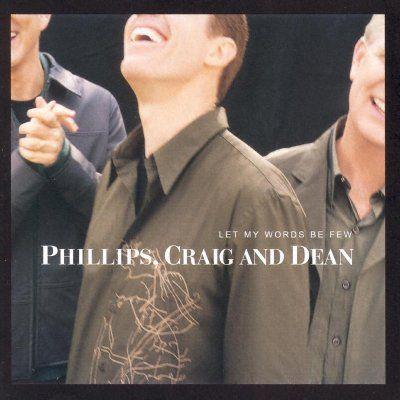 Phillips, Craig & Dean - Let My Words Be Few
