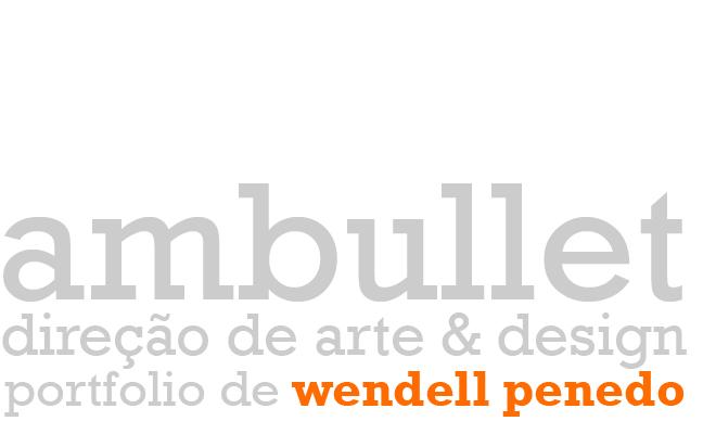 A m b u l l e t  -  portfolio de Wendell Penedo