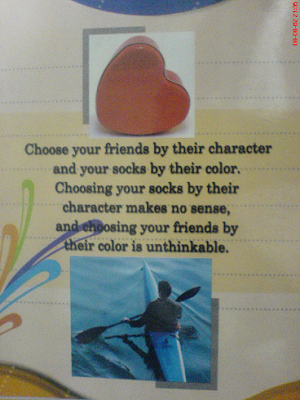 Choose your friends by their character and your socks by their color. Choosing your socks by their character makes no sense, and choosing your friends by their color is unthinkable.