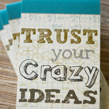 Trust your crazy ideas crazy just might work happy happy wonderful