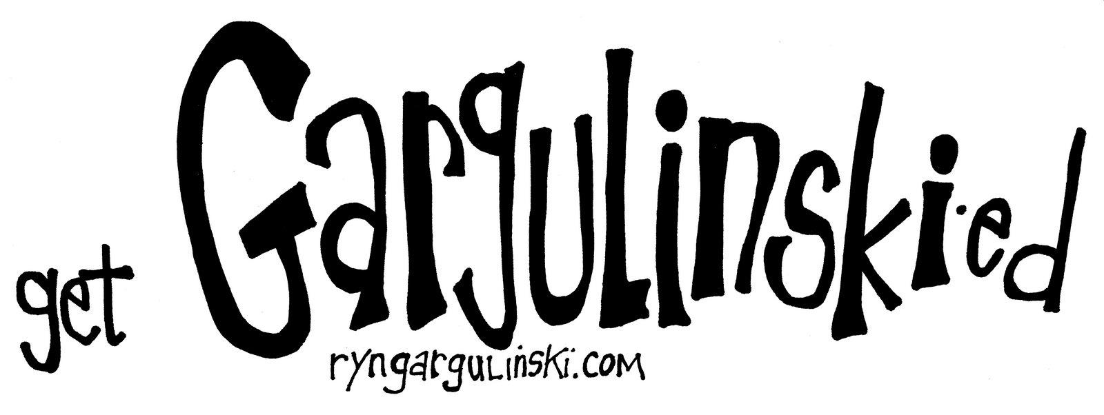 Get Gargulinski-ed!