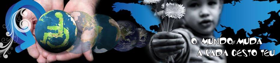 O mundo muda a cada gesto teu
