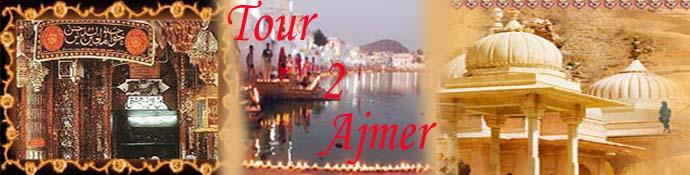 Tour To  Ajmer, Dargah Sharif Ajmer, Ajmer Rajasthan