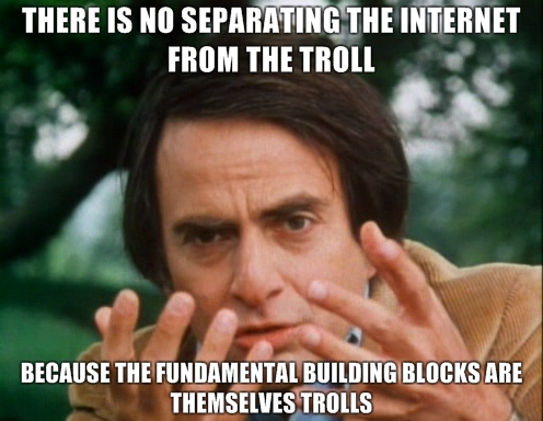 there-is-no-separating-the-internet-from-the-troll-because-the-fundamental-building-blocks-are-thems.jpg