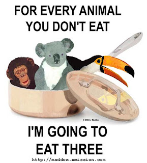 Poster that says For Every Animal You Don't Eat, I'm Going To Eat Three