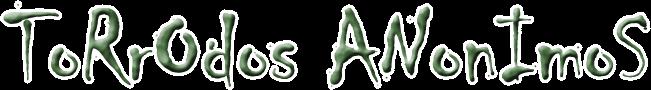 Torrodos Anonimos