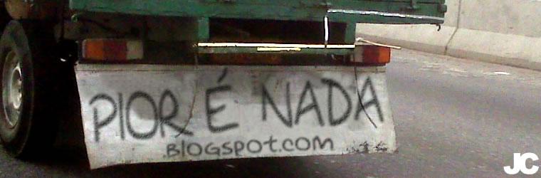 PIOR É NADA!