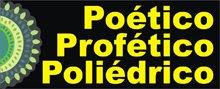 Poético, Profético, Poliédrico