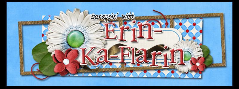 Scrappin' with Erin-ka-Flarin