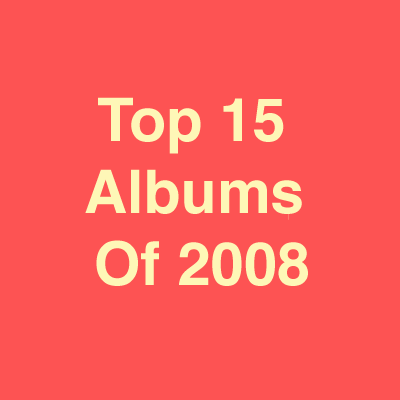 Top 15 Albums Of 2008