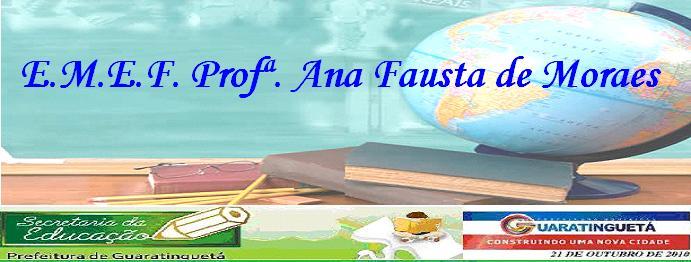 E.M.E.F. Profª. Ana Fausta de Moraes