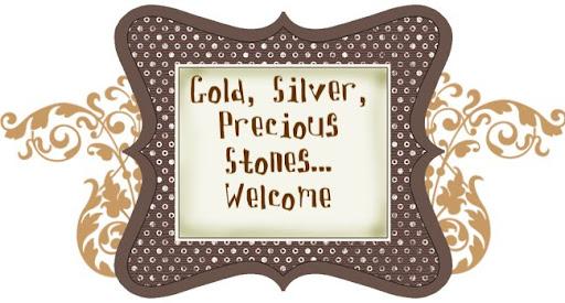 Gold, Silver, Precious Stones...