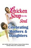 Chicken Soup Celebrates Mothers and Daughters