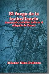 El fuego de la inobediencia. Autonomía y rebelión india en el obispado de Oaxaca (1996)