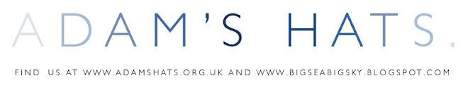 FIND US AT WWW.ADAMSHATS.ORG.UK AND WWW.BIGSEABIGSKY.BLOGSPOT.COM