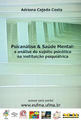 """""""Psicanálise e saúde mental: a análise do sujeito psicótico na instituição psiquiátrica"""""""