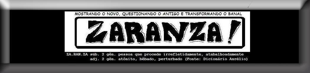 Zaranza Web Zine - Mostrando o Novo Questionando o Antigo e Transformando o Banal