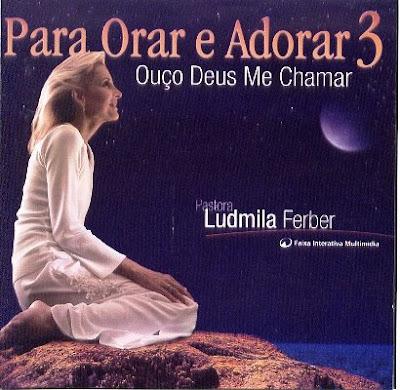 Ludmila Ferber – Para orar e Adorar 3 OUÇO DEUS ME CHAMAR